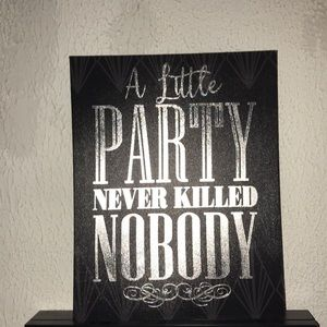 Other - A little party never killed nobody